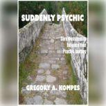 Suddenly Psychic Core Messages to Enhance Your Psychic Journey, Gregory Kompes