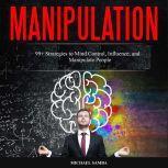 Manipulation: 99+ Strategies to Mind Control, Influence, and Manipulate People, Michael Samba