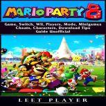 Super Mario Party 8 Game, Switch, Wii, Players, Mode, Minigames, Cheats, Characters, Download, Tips, Guide Unofficial, Leet Player