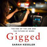 Gigged The End of the Job and the Future of Work, Sarah Kessler