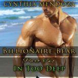 Billionaire Bear: Part Two: In Too Deep (Bear Shifter, Romantic Suspense, Action Romance Series), Cynthia Mendoza