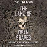 The Land of Open Graves Living and Dying on the Migrant Trail, Jason De Leon