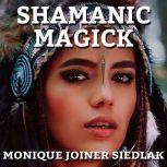 Shamanic Magick, Monique Joiner Siedlak