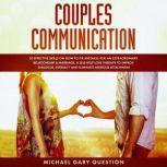 Couples Communication 20 Effective Skills on How to Fix Mistakes for an Extraordinary Relationship and Marriage. A Self-Help Love Therapy to Improve Dialogue, Intimacy and Eliminate Anxious Attachment, Michael Gary Question