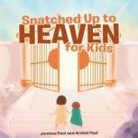 Snatched Up to Heaven for Kids, Jemima Paul and Arvind Paul