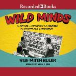Wild Minds The Artists and Rivalries That Inspired the Golden Age of Animation, Reid Mitenbuler