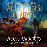 Accepting the Abyss (The Abyss Trilogy Book 3), A.C. Ward
