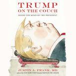 Trump on the Couch Inside the Mind of the President, Justin A. Frank, MD