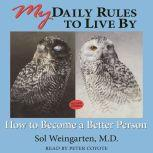 My Daily Rules to Live By: How to Become a Better Person, Sol Weingarten, M.D.
