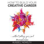 How to Build Your Creative Career, Russell Nohelty
