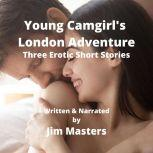 Young Camgirl's London Adventure Natasha's Journey from Girl to Woman, Jim Masters