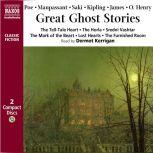 Great Ghost Stories, Edgar Allan  Poe; Guy de Maupassant; Saki; Rudyard Kipling; M.R. James; O. Henry