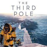 The Third Pole Mystery, Obsession, and Death on Mount Everest, Mark Synnott