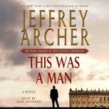 This Was a Man The Final Volume of The Clifton Chronicles, Jeffrey Archer