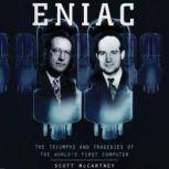 ENIAC The Triumphs and Tragedies of the World's First Computer, Scott McCartney