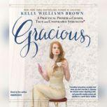 Gracious A Practical Primer on Charm, Tact, and Unsinkable Strength, Kelly Williams Brown
