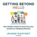 Getting beyond Hello Miss Mingle's Guide to Social Success: Answers to Mingling Dilemma, Jeanne Martinet