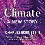 Climate--A New Story, Charles Eisenstein