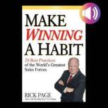 Make Winning a Habit: 20 Best Practices of the World's Greatest Sales Forces, Rick Page
