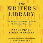 The Writer's Library he Authors You Love on the Books That Changed Their Lives, Nancy Pearl