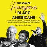 The Book of Awesome Black Americans Scientific Pioneers, Trailblazing Entrepreneurs, Barrier-Breaking Activists, and Afro-Futurists, Monique L. Jones