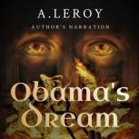 Obama's Dream A Divine Revelation in the Style of Shakespeare, a Primer for the Days of Trump, A LeRoy