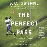 The Perfect Pass American Genius and the Reinvention of Football, S. C.  Gwynne