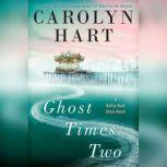 Ghost Times Two A Bailey Ruth Ghost Novel, Carolyn Hart