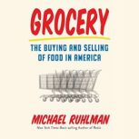 Grocery The Buying and Selling of Food in America, Michael Ruhlman