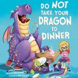 Do Not Take Your Dragon to Dinner, Julie Gassman