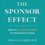 The Sponsor Effect How to Be a Better Leader by Investing in Others, Sylvia Ann Hewlett