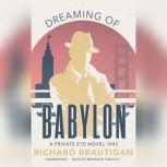 Dreaming of Babylon A Private Eye Novel 1942, Richard  Brautigan