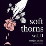 Soft Thorns Vol. II, Bridgett Devoue