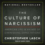 The Culture of Narcissism American Life in an Age of Diminishing Expectations, Christopher Lasch