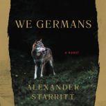We Germans A Novel, Alexander Starritt