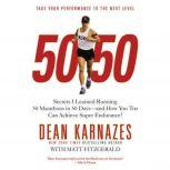 50/50 Secrets I Learned Running 50 Marathons in 50 Days -- and How You Too Can Achieve Super Endurance!, Dean Karnazes