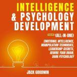 Intelligence & Psychology Development (All-in-One) (Extended Edition) Emotional Intelligence, Manipulation Techniques, Leadership Secrets, Rewire Your Brain, Dark Psychology, Jack Goodwin