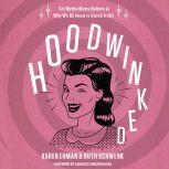 Hoodwinked Ten Myths Moms Believe and   Why We Need To Knock It Off, Karen Ehman