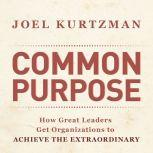 Common Purpose How Great Leaders Get Organizations to Achieve the Extraordinary, Marshall Goldsmith