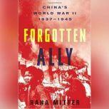 Forgotten Ally Chinas World War II, 19371945, Rana Mitter