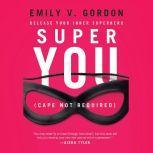 Super You Release Your Inner Superhero, Emily V. Gordon