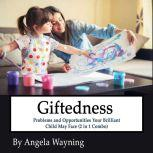 Giftedness: Problems and Opportunities Your Brilliant Child May Face (2 in 1 Combo), Angela Wayning