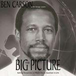 The Big Picture Getting Perspective on What's Really Important in Life, Ben Carson, M.D.