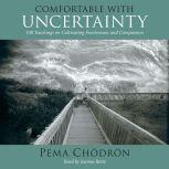 Comfortable with Uncertainty 108 Teachings on Cultivating Fearlessness and Compassion, Pema Chodron