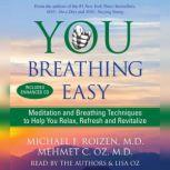 You: Breathing Easy Meditation and Breathing Techniques to Relax, Refresh and Revitalize, Michael F. Roizen