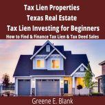 Tax Lien Properties  Texas Real Estate Tax Lien Investing for Beginners How to Find & Finance Tax Lien & Tax Deed Sales, Green E. Blank