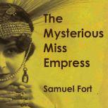 The Mysterious Miss Empress Hollywood's Forgotten Film Vampire, Samuel Fort