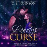 Beauty's Curse A Historical Fantasy Fairy Tale Retelling of Sleeping Beauty, C. S. Johnson