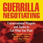 Guerrilla Negotiating, Jay Conrad Levinson, Mark S. A. Smith, and Orvel Ray Wilson