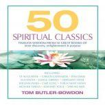 50 Spiritual Classics Timeless Wisdom from 50 Great Books of Inner Discovery, Enlightenment & Purpose, Tom Butler-Bowdon